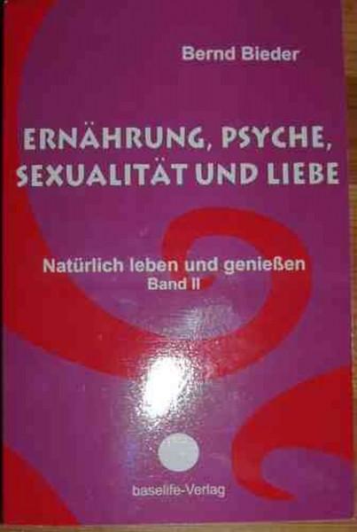 Ernährung, Psyche, Sexualität und Liebe; Bernd Bieder