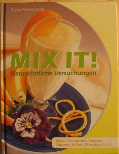 Mix It! Naturköstliche Versuchungen