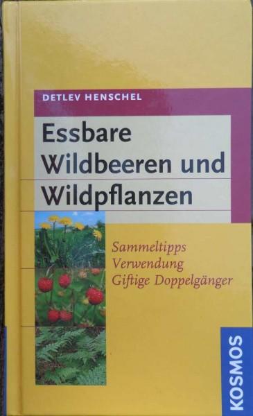 essbare Wildbeeren und Wildpflanzen D. Henschel